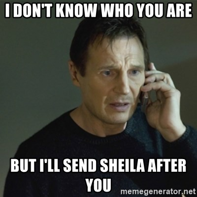 I don't know who you are... - I DON'T KNOW WHO YOU ARE  BUT I'LL SEND SHEILA AFTER YOU