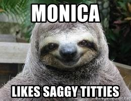 Sexual Sloth - Monica Likes saggy titties