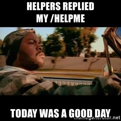 Ice Cube- Today was a Good day - Helpers replied my /helpme today was a good day