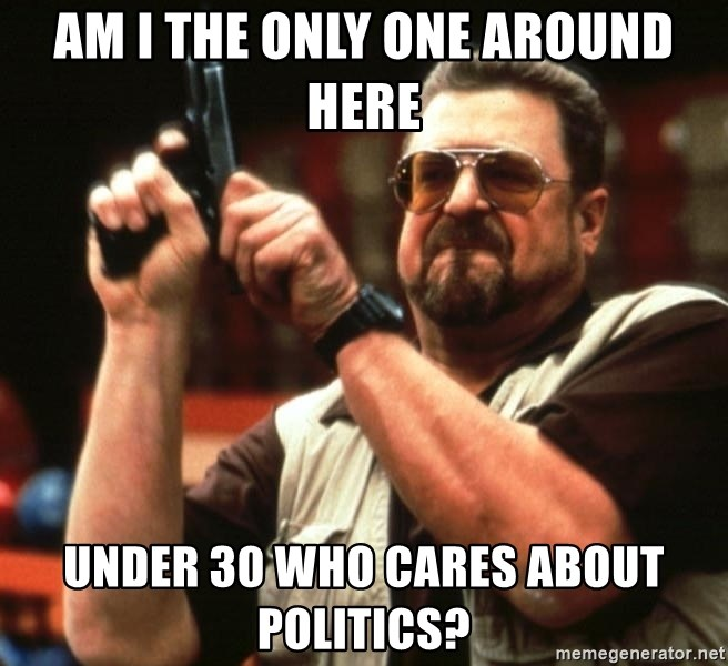 Big Lebowski - AM I THE ONLY ONE AROUND HERE UNDER 30 WHO CARES ABOUT POLITICS?