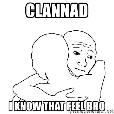 I know that feel bro blank - Clannad I know that feel bro