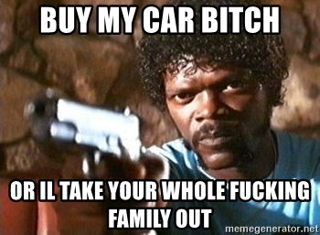 Pulp Fiction - BUY MY CAR BITCH OR IL TAKE YOUR WHOLE FUCKING FAMILY OUT