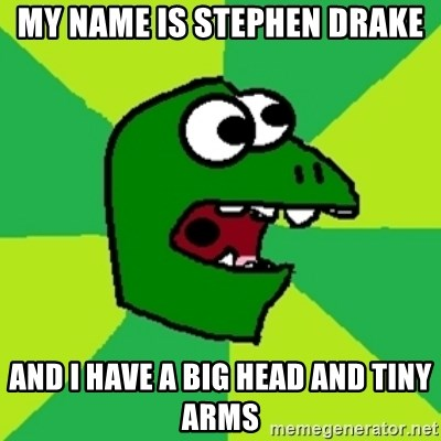 Dinosaur Meme - My name is stePhen Drake And I have a big Head and Tiny arms