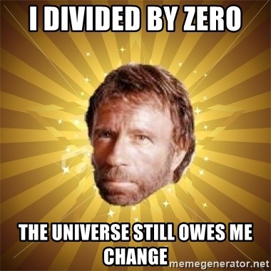 Chuck Norris Advice - I divided by zero  The universe still owes me Change