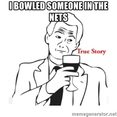 truestoryxd - I BOWLED SOMEONE IN THE NETS