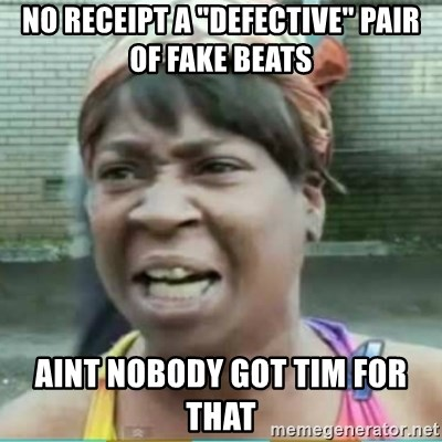 """Sweet Brown Meme - No receipt a """"defective"""" pair of fake beats aint nobody got tim for that"""