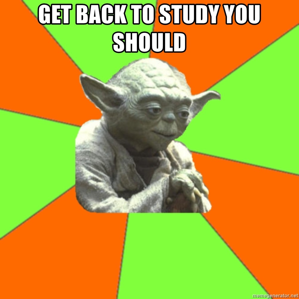 Advicefull Yoda - Get back to study you should