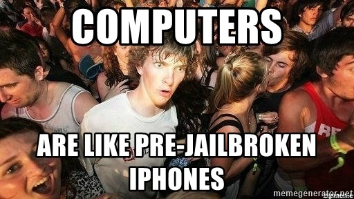 -Sudden Clarity Clarence - Computers Are like pre-jailbroken iphones