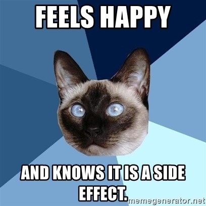 Chronic Illness Cat - Feels happy  and knows it is a side effect.