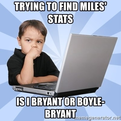 Programmers son - TRYING TO FIND MILES' STATS IS I BRYANT OR BOYLE-BRYANT