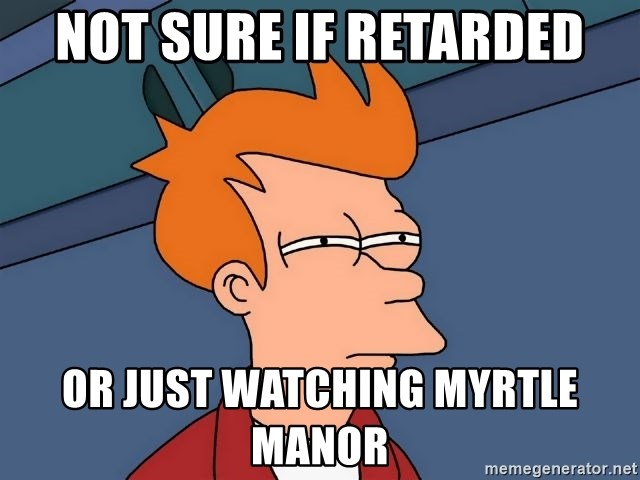 Futurama Fry - Not sure if retarded or just watching myrtle manor