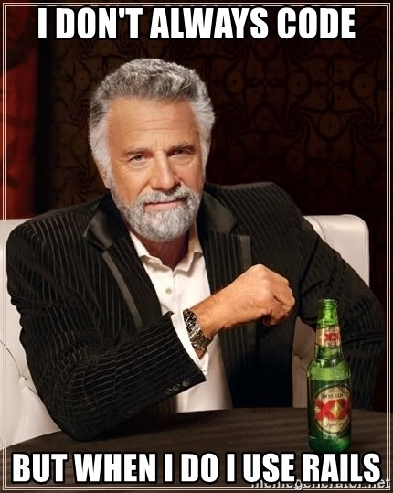 The Most Interesting Man In The World - i don't always code but when I do I use rails