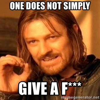 One Does Not Simply - one does not simply give a f***