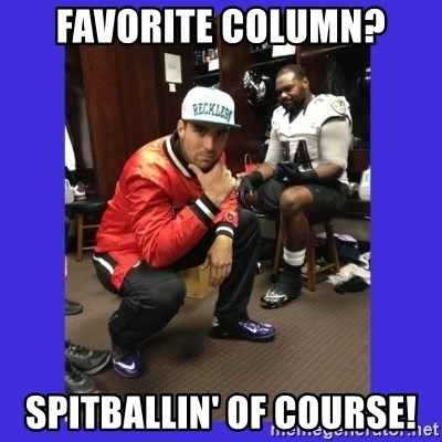 PAY FLACCO - Favorite cOlumn? SPITBALLIN' of course!