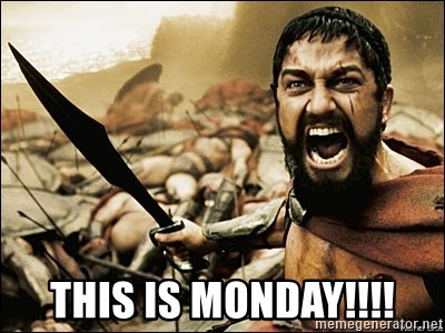 This Is Sparta Meme -  THIS IS MONDAY!!!!