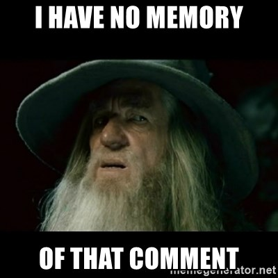 no memory gandalf - I have no memory of that comment