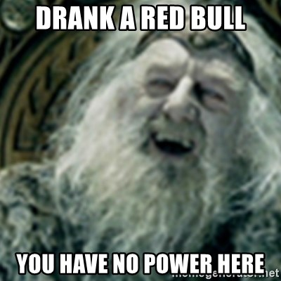 you have no power here - DrAnk a red bull You have no power here