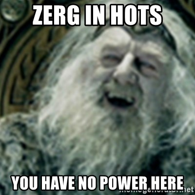 you have no power here - ZERG IN hots yOU HAVE NO POWER HERE