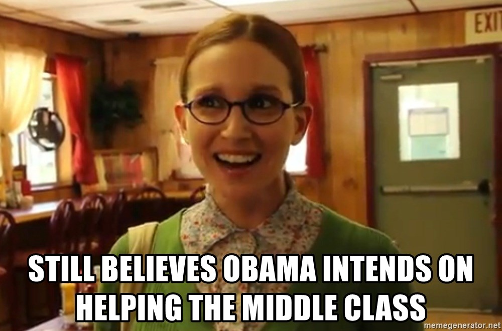Sexually Oblivious Girl -  still believes obama intends on helping the middle class