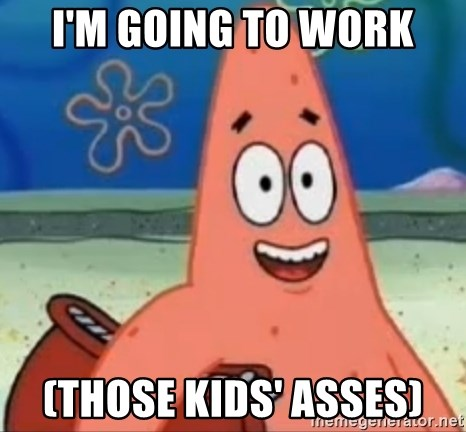 Happily Oblivious Patrick - I'm going to work (Those kids' asses)