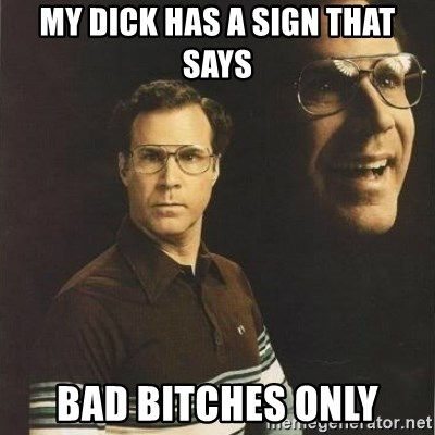 will ferrell - My dick has a sign that says bad bitches only