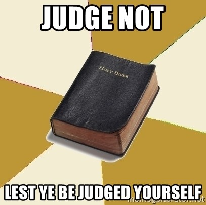 Denial Bible - Judge not lest ye be judged yourself