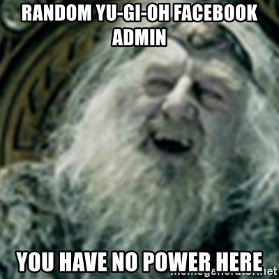 you have no power here - random yu-gi-oh facebook admin You have no power here