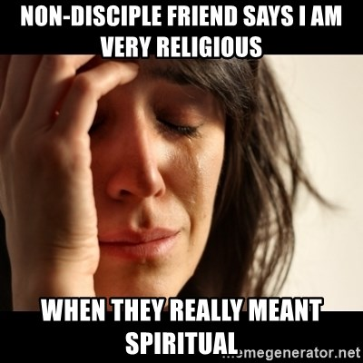 crying girl sad - non-disciple friend says I am very religious when they really meant spiritual