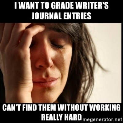 First World Problems - I Want to Grade Writer's Journal Entries CAN't Find them without working really hard