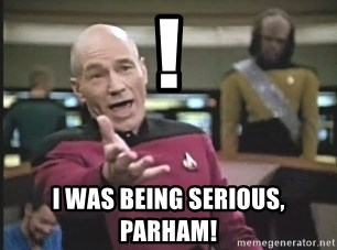 Picard Wtf - ! i was being serious, parham!