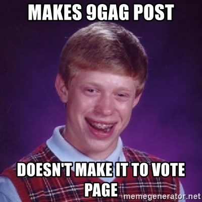 Bad Luck Brian - Makes 9gag post Doesn't make it to vote page