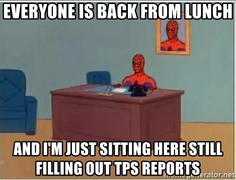 Spiderman Desk - Everyone is back from lunch And I'm just sitting here still filling out TPS reports