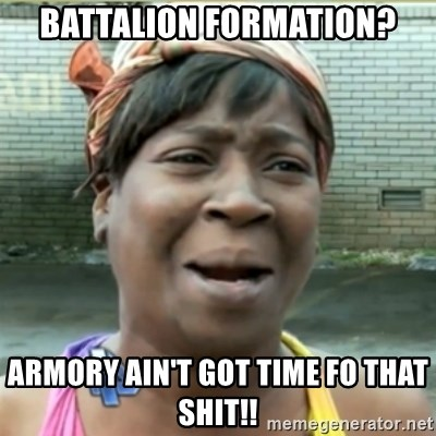 Ain't Nobody got time fo that - battalion formation? Armory ain't got time fo that shit!!