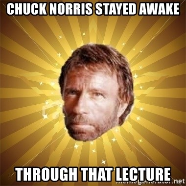 Chuck Norris Advice - Chuck norris stayed awake Through that lecture