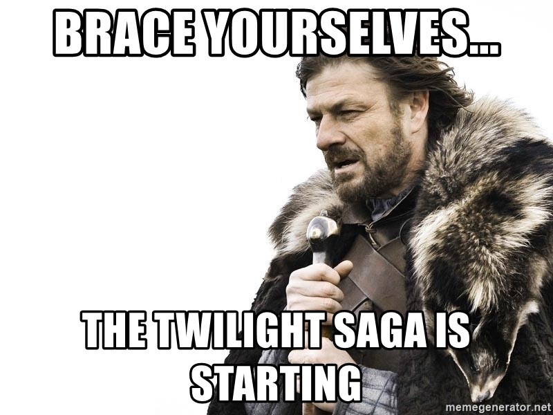 Winter is Coming - brace yourselves... the twilight saga is starting