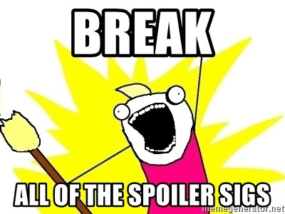 X ALL THE THINGS - BREAK ALL OF THE SPOILER SIGS