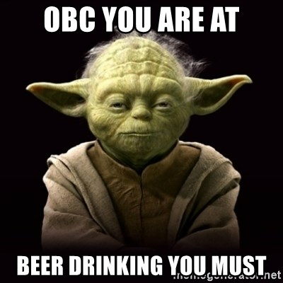 ProYodaAdvice - obc you are at beer drinking you must