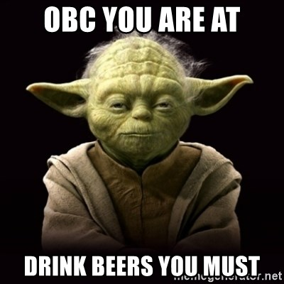 ProYodaAdvice - Obc you are at drink beers you must