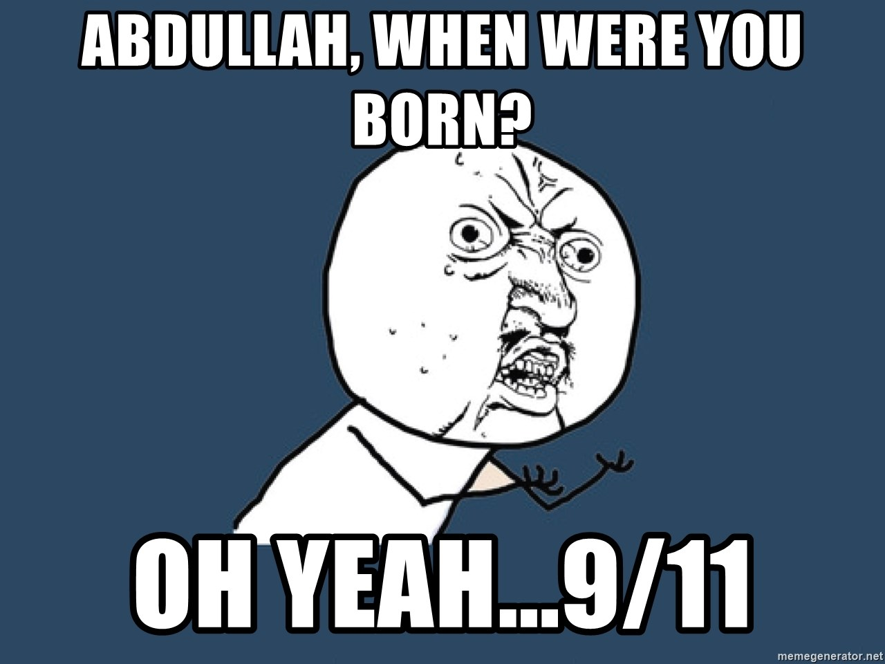 Y U No - Abdullah, WHen were you born? Oh Yeah...9/11