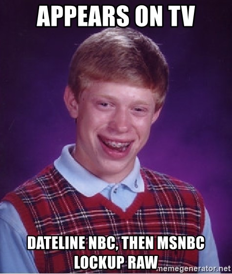 Bad Luck Brian - appears on TV dateline NBC, then msnbc lockup raw