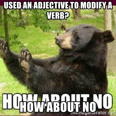 How about no bear - Used an adjective to modify a verb? How about no