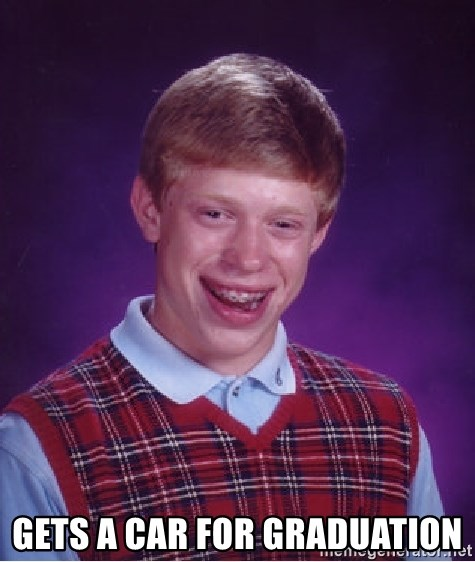 Bad Luck Brian -  Gets a car for graduation