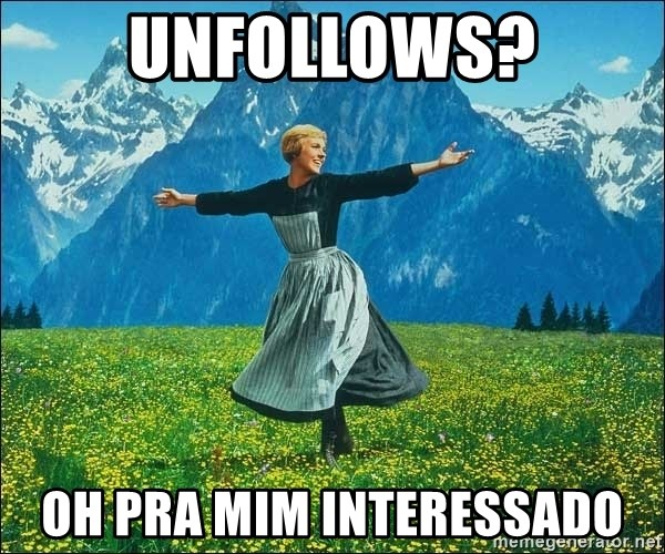 Look at all the things - UNFOLLOWS? OH PRA MIM INTERESSADO