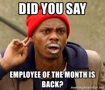35679239 did you say employee of the month is back? tyrone biggums meme