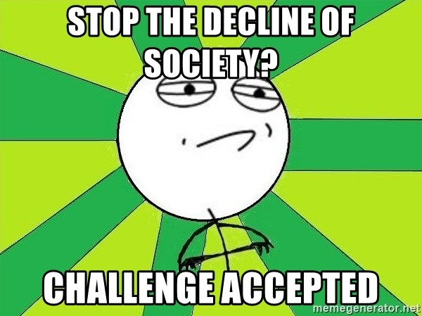 Challenge Accepted 2 - stop the decline of society? challenge accepted