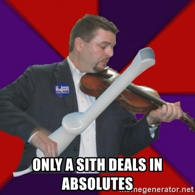 FiddlingRapert -  only a sith deals in absolutes