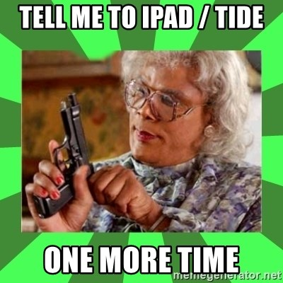 Madea - Tell me to ipad / tide one more time