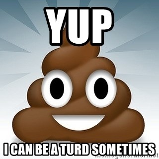 Facebook :poop: emoticon - yup I can be a turd sometimes