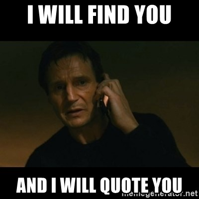 I Will Find You And I Will Quote You Liam Neeson Taken Meme