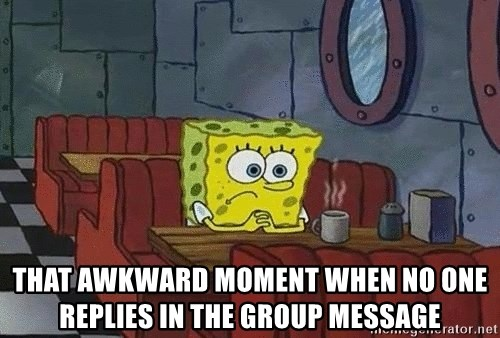Coffee shop spongebob - That awkward moment when no one replies in the group message
